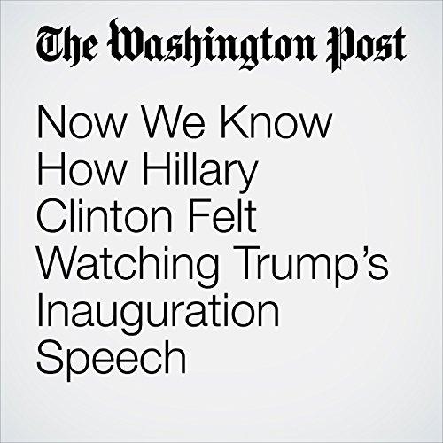 Now We Know How Hillary Clinton Felt Watching Trump's Inauguration Speech copertina