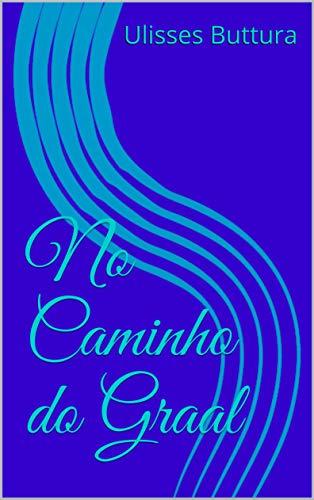 No Caminho do Graal (Portuguese Edition)