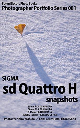 Foton Electric Photo Books Photographer Portfolio Series 081 SIGMA sd Quattro H snapshots: 35mm F1.4 DG HSM | Art / 50mm F1.4 DG HSM | Art / 18-35mm F1.8 ... 105mm F2.8 EX DG OS HSM (English Edition)