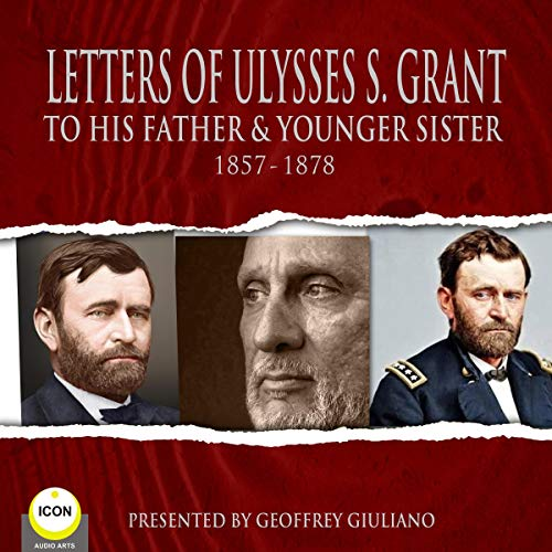 Letter of Ulysses S. Grant to His Father & Younger Sister 1857-1878                   By:                                                                                                                                 Ulysses S. Grant                               Narrated by:                                                                                                                                 Geoffrey Giuliano                      Length: 4 hrs and 4 mins     Not rated yet     Overall 0.0