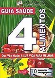 Guia Saúde: 4 Alimentos Que Vão Mudar a Sua Vida Para Melhor: O Antes e o Depois da Alimentação Saudável (Portuguese Edition)