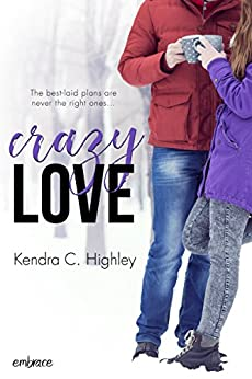 Crazy Love by [Kendra C. Highley]