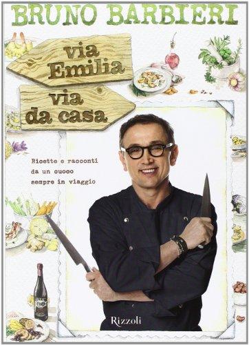 Via Emilia via da casa. Ricette e racconti di un cuoco sempre in viaggio (Cucina)