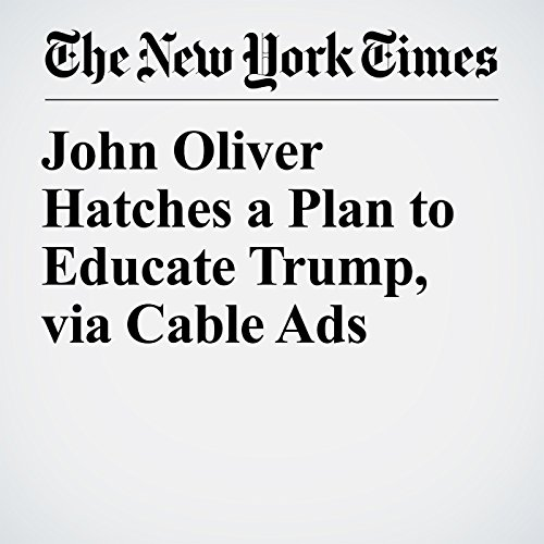 John Oliver Hatches a Plan to Educate Trump, via Cable Ads cover art