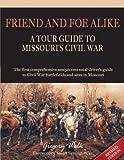Friend and Foe Alike: A Tour Guide to Missouri s Civil War