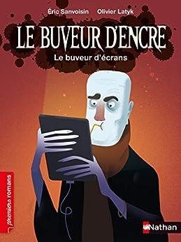 Le Buveur d'encre - le buveur d'écrans - dès 7 ans (French Edition) by [Éric Sanvoisin, Olivier Latyk]