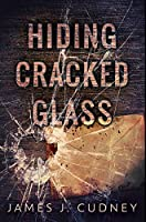 Hiding Cracked Glass: Premium Hardcover Edition