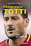 Francesco Totti. Solo un capitano