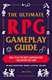The Ultimate RPG Gameplay Guide: Role-Play the Best Campaign Ever―No...