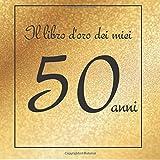 Il libro d'oro dei miei 50 anni: Buon compleanno!
