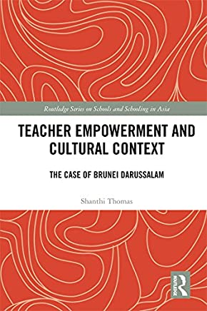 Teacher Empowerment and Cultural Context: The Case of Brunei Darussalam (Routledge Series on Schools and Schooling in Asia) (English Edition)