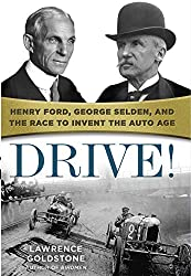 Image: Drive!: Henry Ford, George Selden, and the Race to Invent the Auto Age | Kindle Edition | by Lawrence Goldstone (Author). Publication Date: October 7, 2019