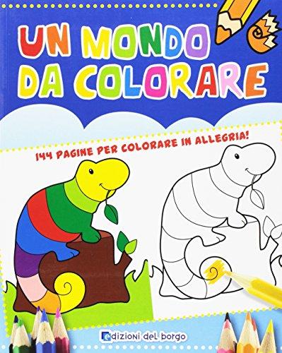 Un mondo da colorare. Ediz. illustrata