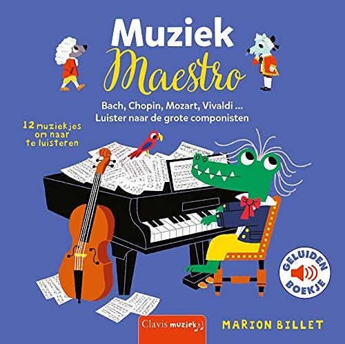 Muziek maestro: Bach, Chopin, Mozart, Vivaldi ... : luister naar de grote componisten : 12 muziekjes om naar te luisteren