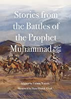 Stories from the Battles of the Prophet Muhammad
