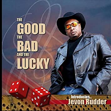 The Good the Bad & The Lucky