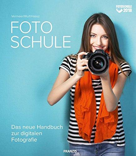 Fotoschule: Das neue Handbuch zur digitalen Fotografie