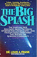 The Big Splash: The Startling New Discovery About the Origin of Water and Life on Earth-And the Explosive Controversy That Rocked the Scientific Comm 0380716054 Book Cover