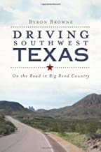 Driving Southwest Texas:: On the Road in Big Bend Country (History & Guide)