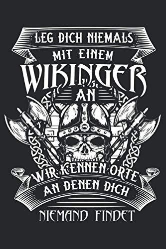Leg dich niemals mit einem Wikinger an Wir kennen Orte an denen dich niemand findet: Wikinger & Thor Notizbuch 6' x 9' Axt Geschenk für Valhalla & Vikings
