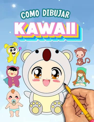 Cómo dibujar kawaii: Aprende a dibujar kawaii paso a paso   Dibujar animales súper lindos y objetos, flores, comida, criaturas mágicas y más!