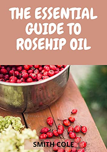 THE ESSENTIAL GUIDE TO ROSEHIP OIL (English Edition)
