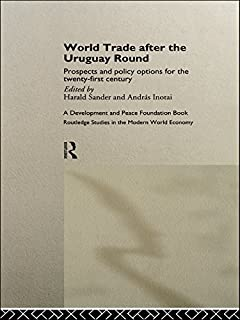 World Trade after the Uruguay Round: Prospects and Policy Options for the Twenty-First Century (Routledge Studies in the Modern World Economy Book 2) (English Edition)
