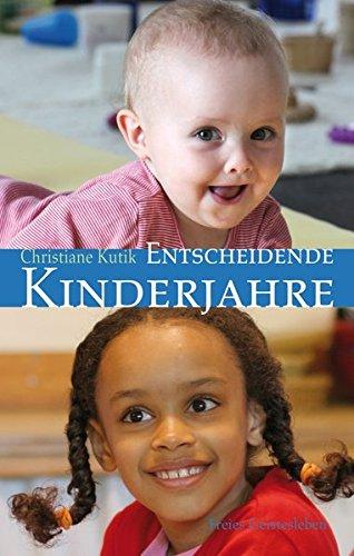 Entscheidende Kinderjahre: Ein Handbuch zur Erziehung von 0 bis 7