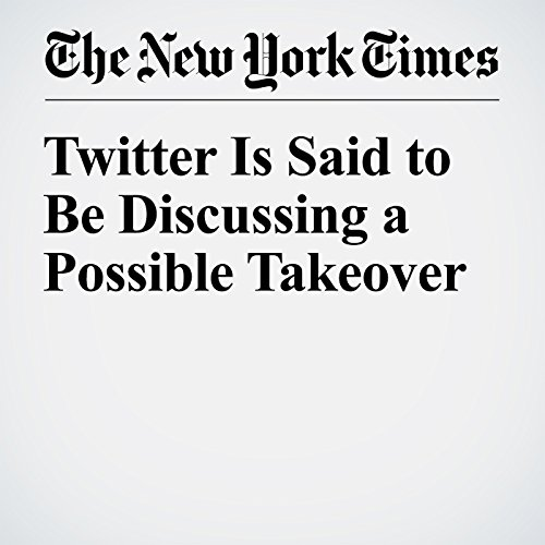 Twitter Is Said to Be Discussing a Possible Takeover cover art