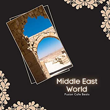 Middle East World - Fusion Cafe Beats