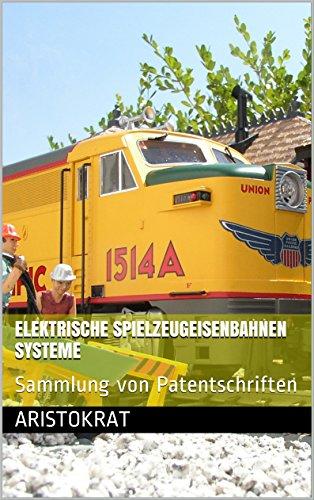 Elektrische Spielzeugeisenbahnen Systeme: Sammlung von Patentschriften