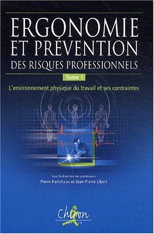 Ergonomie et prévention des risques professionnels : Tome 1, L\'environnement physique du travail et ses contraintes (Ergonomie et prévention des risques professionnels (1))