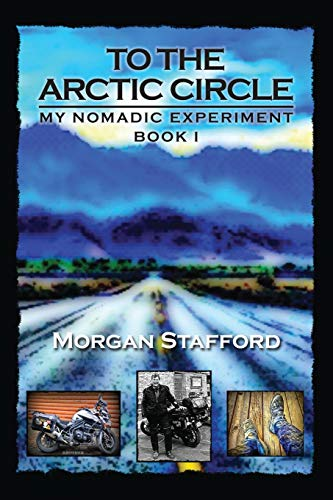 To the Arctic Circle: My Nomadic Experiment / Book I;My Nomadic Experiment