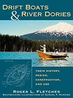 Drift Boats & River Dories: Their History, Design, Construction, and Use