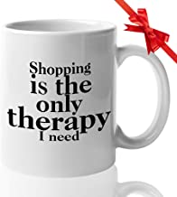 Funny Shopping Mug 11 Oz Ceramic Novelty Coffee Mug Tea Cup Shopping is The Only Therapy I Need - Gift for Shopaholic Shopper Woman Mom Sister Girlfriend Female Friends Workers - White