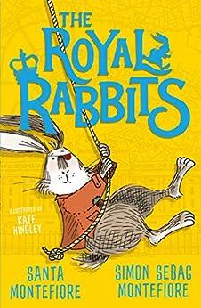 The Royal Rabbits by [Santa Montefiore, Simon Sebag Montefiore, Kate Hindley]