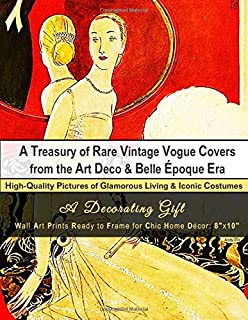 A Treasury of Rare Vintage Vogue Covers from the Art Deco & Belle Époque Era, High-Quality Pictures of Glamorous Living & Iconic Costumes: A ... Ready to Frame for Chic Home Décor: 8