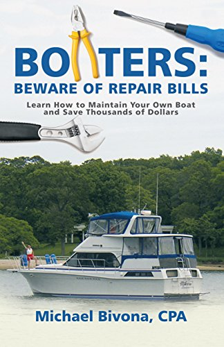 Book: Boaters - Beware of Repair Bills - Learn How to Maintain Your Own Boat and Save Thousands of Dollars by Michael Bivona, CPA