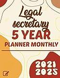 Legal secretary 2021-2025 Five Year Planner Monthly: 5 Year Planner Organizer Book |60 Months Calendar|Yearly Goal Planner |Monthly Planner and Calendar | Ideal Gift | Goals plan