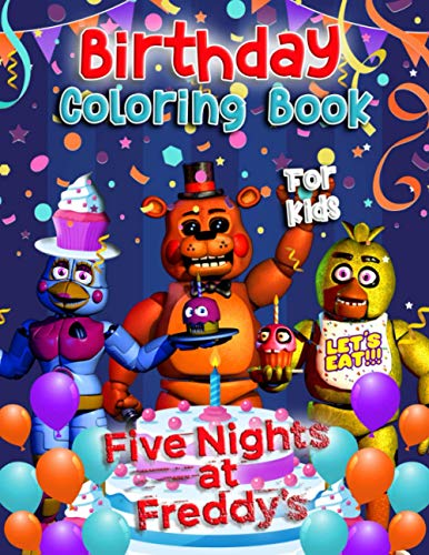 Five Nights At Freddy's Birthday Coloring Book For Kids: Dozens Of Super Cute Five Nights At Freddy's Illustrations For Kids And Everyone Exploring Coloring And Leaving Stress Behind