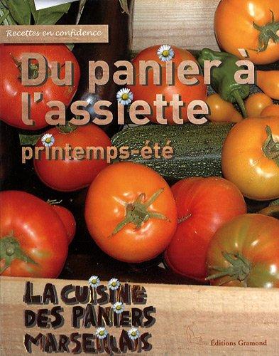 Du panier à l'assiette printemps-été : La cuisine des Paniers Marseillais