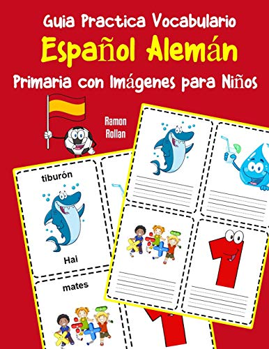 Guia Practica Vocabulario Español Alemán Primaria con Imágenes para Niños: Espanol Aleman vocabulario 200 palabras más usadas A1 A2 B1 B2 C1 C2: 4 (Vocabulario español para niños)