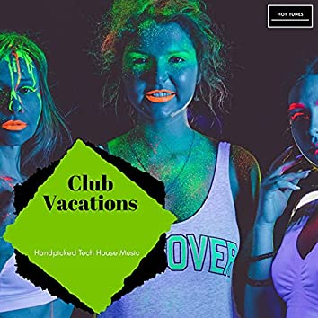 Club Vacations - Handpicked Tech House Music
