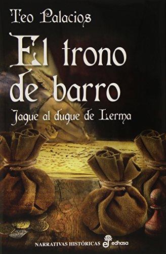 El trono de barro: Jaque al duque de Lerma (Narrativas históricas)