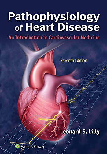 Compare Textbook Prices for Pathophysiology of Heart Disease: An Introduction to Cardiovascular Medicine 7 Edition ISBN 9781975120597 by Lilly MD, Leonard S.