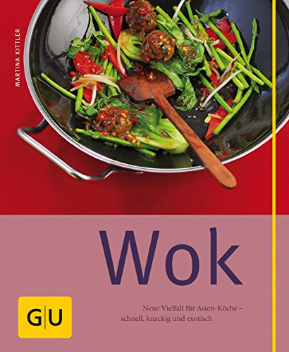 Wok: Neue Vielfalt für Asien-Köche - schnell, knackig und exotisch