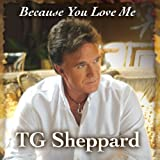 Because You Love Me by Tg Sheppard (2012-03-13)