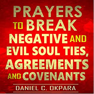 Prayers to Break Negative and Evil Soul Ties, Agreements and Covenants                   By:                                                                                                                                 Daniel C. Okpara                               Narrated by:                                                                                                                                 Monica Jaye                      Length: 37 mins     4 ratings     Overall 5.0