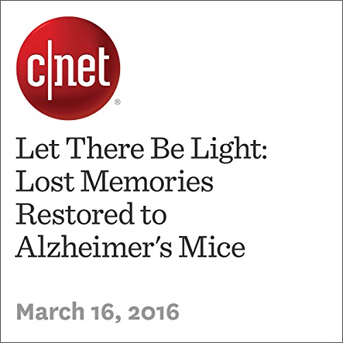 Let There Be Light: Lost Memories Restored to Alzheimer's Mice audiobook cover art