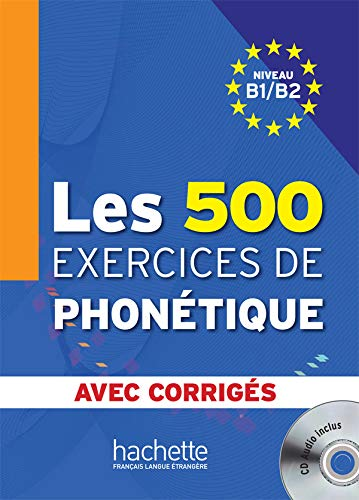 Les 500 Exercices de phonetique avec corriges niveau B1/B2 + CD [Lingua francese]: Niveau B1/B2 avec corriges + CD-audio MP3